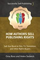 How Authors Sell Publishing Rights: Sell Your Book to Film, TV, Translation, and Other Rights Buyers