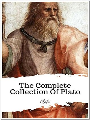 The Complete Collection Of Plato: (29 Complete Works Of Plato Including Alcibiades, The Republic, Symposium, Statesman, Meno, And More)