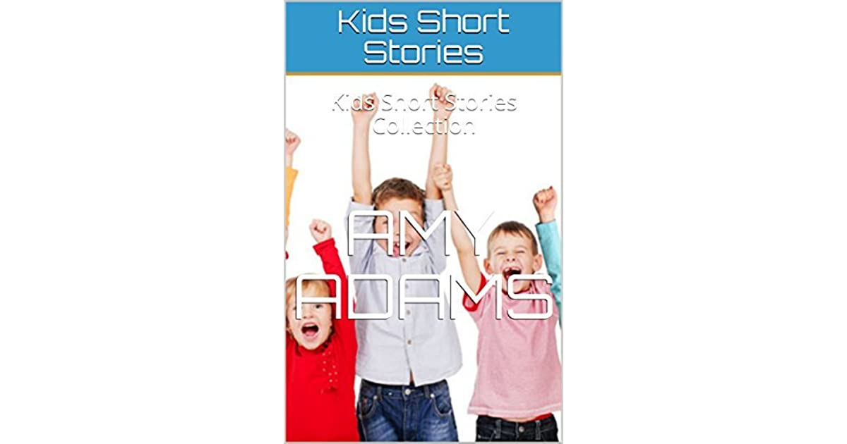 Kids Short Stories: Kids Short Stories Collection by Amy Adams