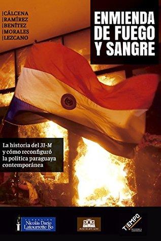 """Enmienda de Fuego y Sangre: La historia del """"31-M"""" y cómo reconfiguró la política paraguaya contemporánea"""