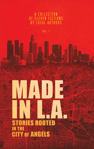 Made in L.A. Fiction Anthology Vol. 1