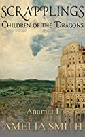 Scrapplings: Children of the Dragons (Anamat #1)