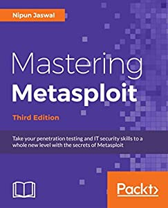 Mastering Metasploit: Take your penetration testing and IT security skills to a whole new level with the secrets of Metasploit