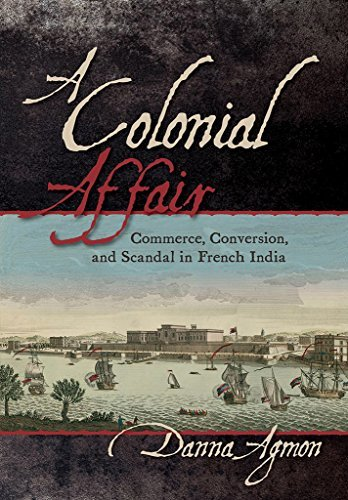 A Colonial Affair Commerce, Conversion, and Scandal in French India