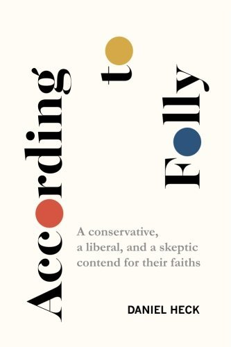 According to Folly: A conservative, a liberal, and a skeptic contend for their faiths Daniel J. Heck