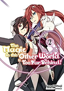 The Magic in this Other World is Too Far Behind! Volume 2