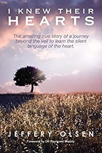 I Knew Their Hearts: The Amazing True Story of a Journey Beyond the Veil to Learn the Silent Language of the Heart