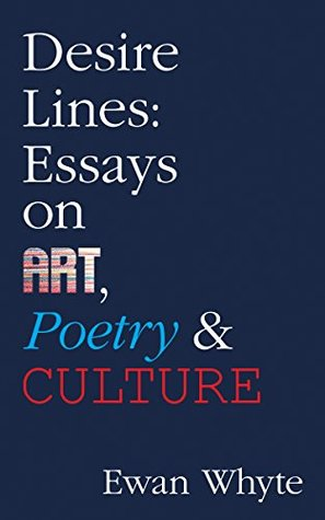 Desire Lines: Essays on Art, Poetry & Culture (Essential Essays)