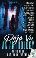 13 Déjà Vu: An Anthology of Horror and Dark Fiction (Thirteen #2)