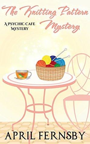 The Knitting Pattern Mystery (A Psychic Cafe Mystery #4)