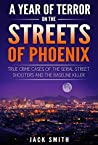 A Year of Terror on the Streets of Phoenix: True Crime Cases of the Serial Street Shooters and the Baseline Killer (The Serial Killers Book 11)
