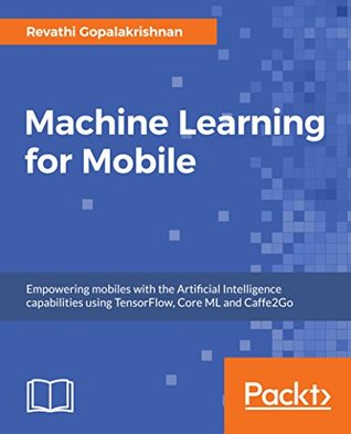 Machine Learning for Mobile: Empowering mobiles with the