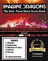 Imagine Dragons The Best: Piano Sheet Music Book - Piano Book - Piano Music - Keyboard Piano Book - Music Piano - Sheet Music Book - Imagine Dragons Book - The Piano Book - Electric Piano Book
