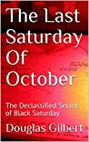 The Last Saturday Of October: The Declassified Secrets of Black Saturday