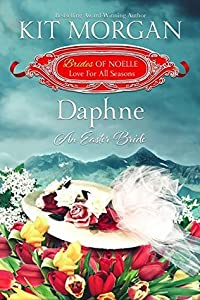 Daphne: An Easter Bride (Brides of Noelle: Love For All Seasons, #4)