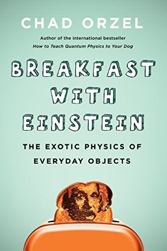 Breakfast with Einstein The Exotic Physics of Everyday Objects