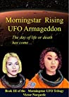 Morningstar Rising UFO Armageddon: the day of life or death has come (Morningstar UFO Trilogy Book 3)