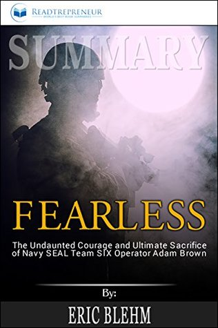 Summary: Fearless: The Undaunted Courage and Ultimate Sacrifice of Navy SEAL Team SIX Operator Adam Brown