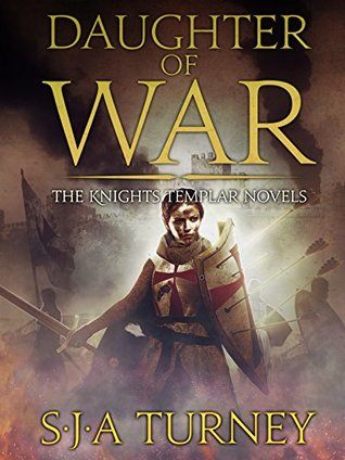 Daughter of War (Knights Templar #1) by S J A  Turney