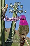 How NOT to Photograph a Hummingbird