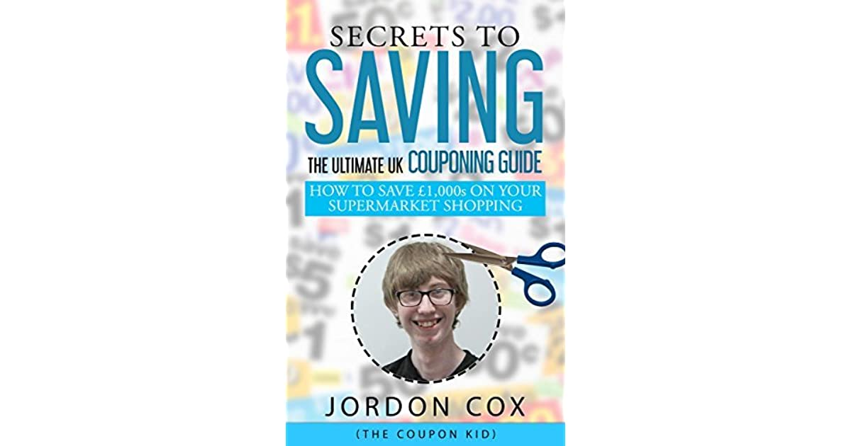 Secrets To Saving The Ultimate Uk Couponing Guide By Jordon Cox