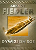 303 Squadron: The Legendary Battle of Britain Fighter Squadron by