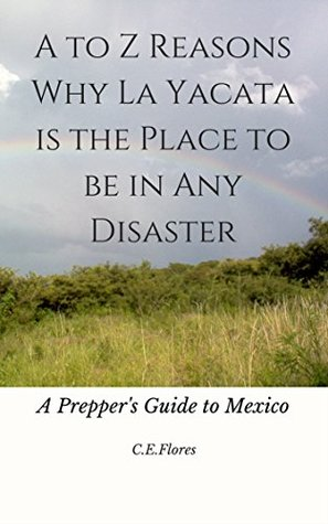 A to Z Reasons Why La Yacata is the Place to Be in Any Disaster: A Prepper's Guide to Mexico