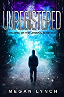 Unregistered (Children of the Uprising #1)