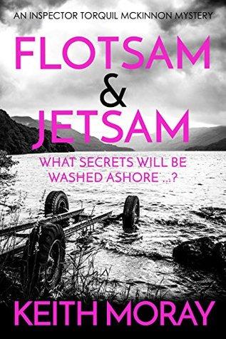 Flotsam & Jetsam: What secrets will be washed ashore? (Inspector Torquil McKinnon Book 4)