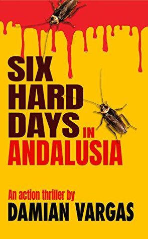 Six Hard Days In Andalusia: An Action Thriller (Costa del Crime, #1)