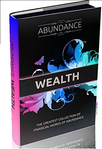 The Abudance Wealth: A great collection of words for endless energy and motivational fitness  by  Dr. Mark Grey