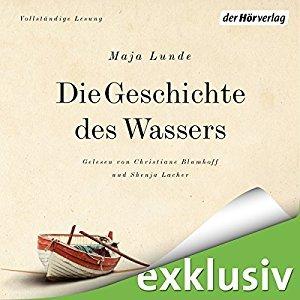 Die Geschichte des Wassers by Maja Lunde