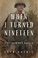 When I Turned Nineteen: A Vietnam War Memoir
