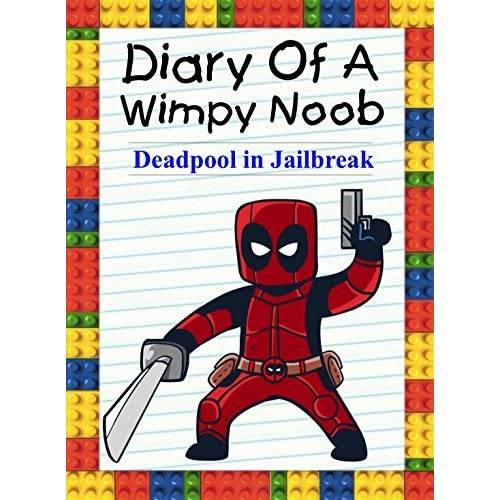 Buy Diary Of A Roblox Deadpool High School Roblox Deadpool - Diary Of A Wimpy Noob Deadpool In Jailbreak By Nooby Lee