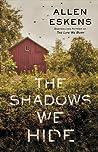 The Shadows We Hide by Allen Eskens