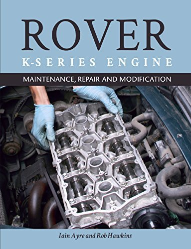 The Rover K-Series Engine Maintenance, Repair and Modification