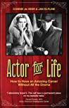 Actor for Life: How to Have an Amazing Career Without All the Drama