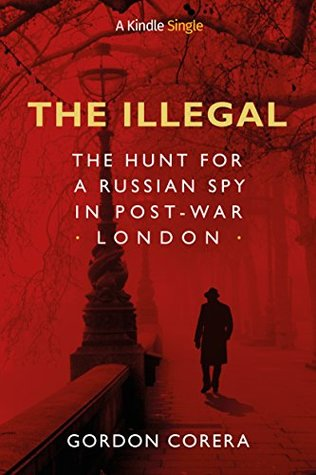 The Illegal: The Hunt for a Russian Spy in Post-War London