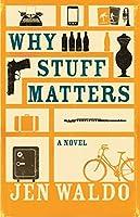 Why Stuff Matters: A Novel (Caprock)