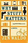 Why Stuff Matters: A Novel (Caprock)