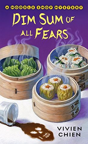 Dim Sum of All Fears (A Noodle Shop Mystery, #2)