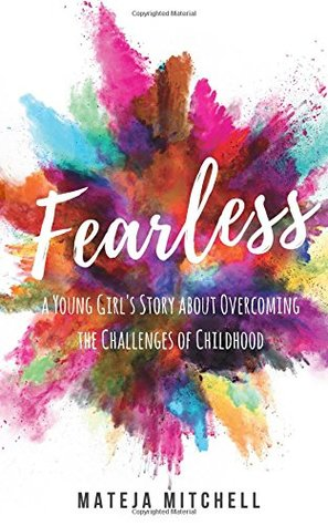 Fearless: A Young Girl's Story About Overcoming the Challenges of Childhood