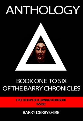 Anthology: Book One To Six of The Barry Chronicles: Free Extract from the Illuminati Cookbook