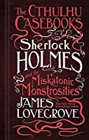 Sherlock Holmes and the Miskatonic Monstrosities (The Cthulhu Casebooks #2)
