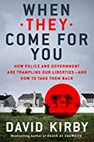 When They Come for You: How Police and Government Are Trampling Our Liberties—and How to Take Them Back