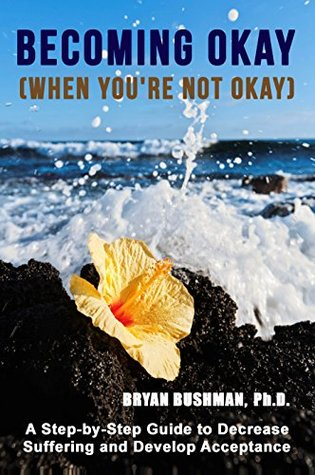 Becoming Okay (When You're Not Okay): A Step-by-Step Guide to Decrease Suffering and Develop Acceptance