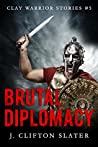 Brutal Diplomacy (Clay Warrior Stories #5)