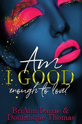 Am I Good Enough To Love? by BriAnn Danae