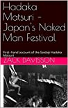Hadaka Matsuri – Japan's Naked Man Festival: First--hand account of the Saidaiji Hadaka Matsuri