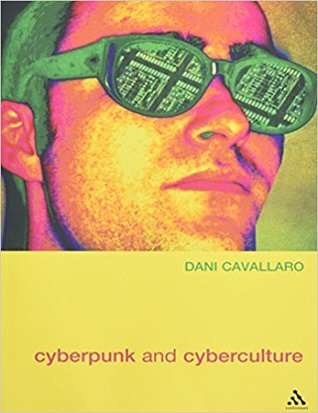 Cyberpunk and Cyberculture by Dani Cavallaro
